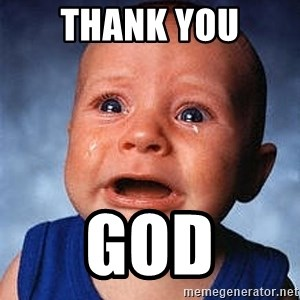 Crying Baby - THANK YOU GOD