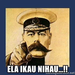 your country needs you - ELA IKAU NIHAU...!!