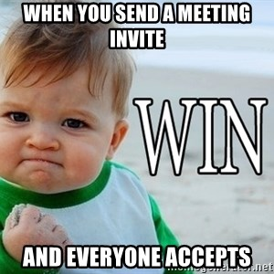 Win Baby - When you send a meeting invite and everyone accepts