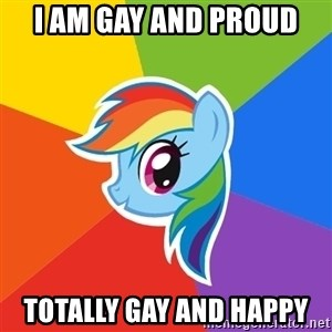 Rainbow Dash - I am Gay and Proud  Totally Gay and Happy