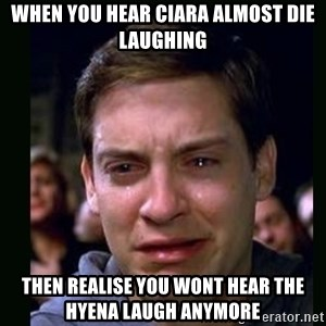 crying peter parker - When you hear Ciara almost die laughing Then realise you wont hear the hyena laugh anymore