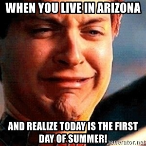Crying Tobey Maguire - When you live in Arizona And realize today is the first day of summer!