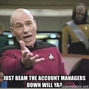 star trek wtf - just beam the account managers down will ya?