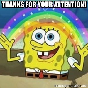 Spongebob - Thanks for your attention!