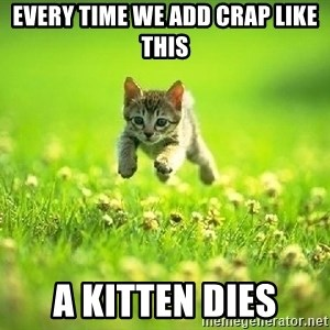 God Kills A Kitten - every time we add crap like this a kitten dies