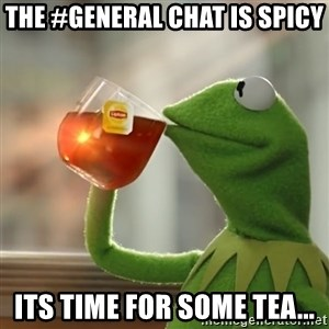 Kermit The Frog Drinking Tea - The #General chat is spicy Its time for some tea...