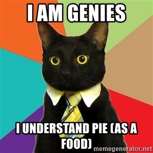 Business Cat - I am genies  I understand Pie (as a food)
