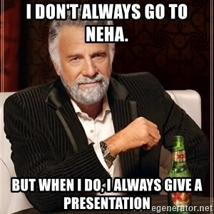 The Most Interesting Man In The World - I don't always go to NEHA. But when i do, i always give a presentation