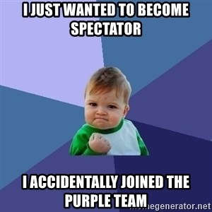 Success Kid - I just wanted to become spectator I accidentally joined the purple team
