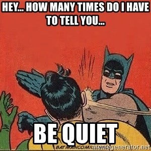batman slap robin - Hey... how many times do I have to tell you... be quiet