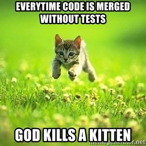God Kills A Kitten - everytime code is merged without tests god kills a kitten