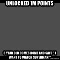 """Achievement Unlocked - Unlocked 1M Points 3 year old comes home and says """" I want to watch Superman!"""""""