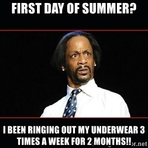 katt williams shocked - First day of summer? I been ringing out my underwear 3 times a week for 2 months!!