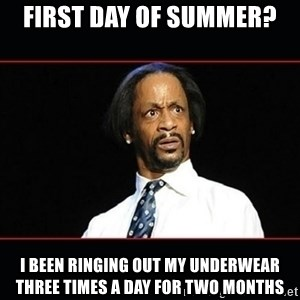 katt williams shocked - First day of summer? I been ringing out my underwear three times a day for two months