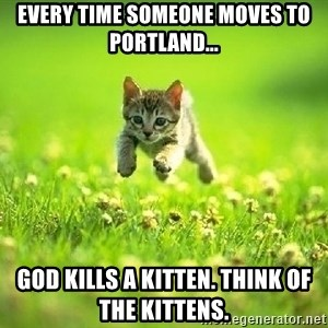 God Kills A Kitten - Every time someone moves to Portland... God kills a kitten. Think of the kittens.