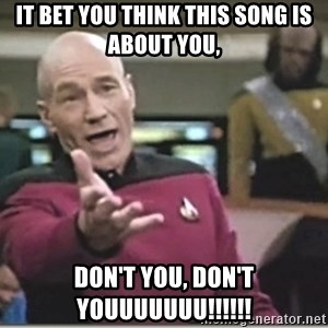 star trek wtf - It bet you think this song is about you, don't you, don't youuuuuuu!!!!!!