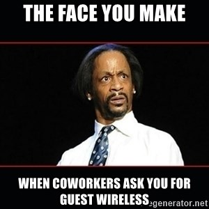 katt williams shocked - THE FACE YOU MAKE WHEN COWORKERS ASK YOU FOR GUEST WIRELESS