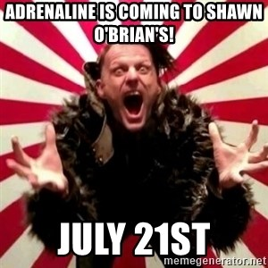Advice Zoog - Adrenaline is coming to Shawn O'Brian's! July 21st