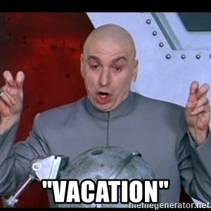 """dr. evil quote - """"vacation"""""""