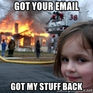 Disaster Girl - Got your email Got my stuff back