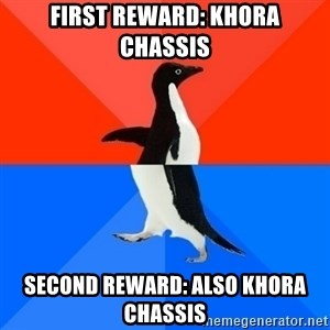 Socially Awesome Awkward Penguin - First reward: Khora Chassis Second reward: also Khora Chassis