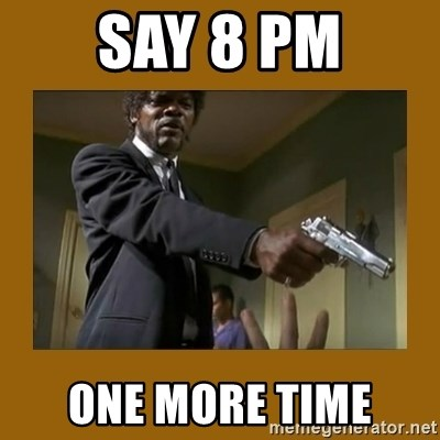 say what one more time - Say 8 PM One more time