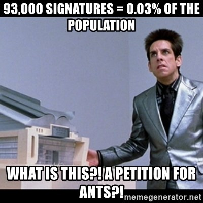 Zoolander for Ants - 93,000 signatures = 0.03% of the population what is this?! a petition for ants?!