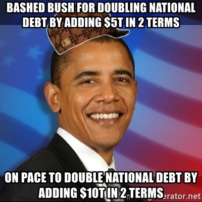 Scumbag Obama - Bashed bush for doubling national debt by adding $5t in 2 terms on pace to double national debt by adding $10t in 2 terms