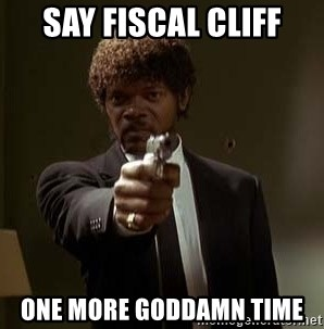 Jules Pulp Fiction - SAY FISCAL CLIFF ONE MORE GODDAMN TIME
