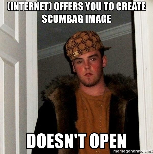 Scumbag Steve - (internet) offers you to create scumbag image doesn't open