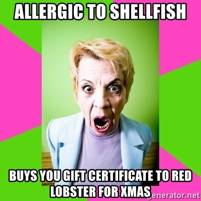 allergic to shellfish buys you gift certificate to Red lobster for xmas - Crazy Mother In Law