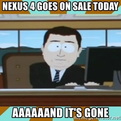 And it's gone - Nexus 4 goes on sale today aaaaaand it's gone