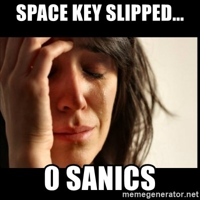 First World Problems - Space key slipped... 0 sanics