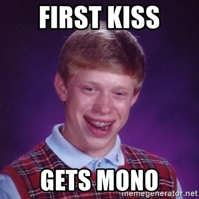 Bad Luck Brian - First Kiss Gets Mono