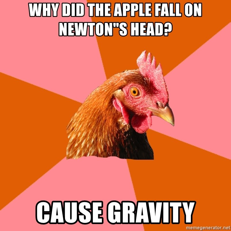 """Anti Joke Chicken - Why Did the apple fall on Newton""""s head? Cause Gravity"""