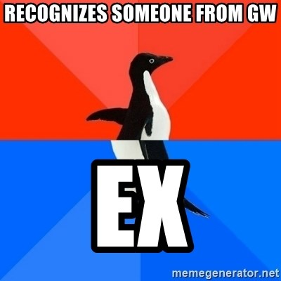 Socially Awesome Awkward Penguin - Recognizes someone from GW Ex