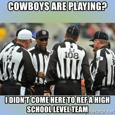 NFL Ref Meeting - COWBOYS ARE PLAYING?  I DIDN'T COME HERE TO REF A HIGH SCHOOL LEVEL TEAM