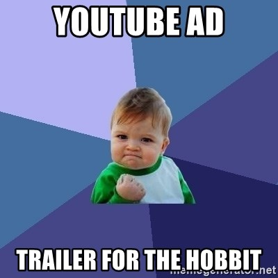Success Kid - youtube Ad Trailer for the hobbit