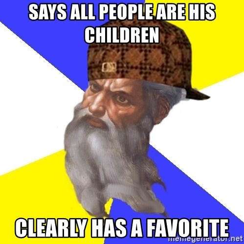 Scumbag God - Says all people are his children clearly has a favorite