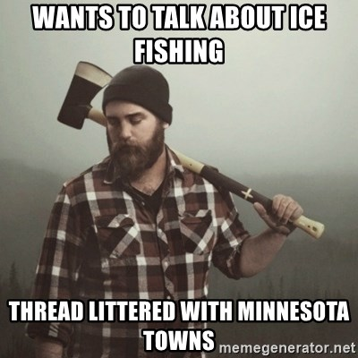 Minnesota Problems - Wants to talk about ice fishing thread littered with minnesota towns