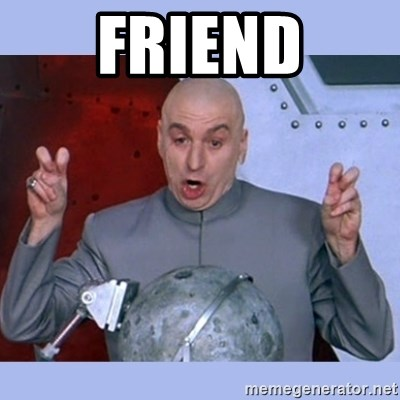 Dr Evil meme - friend