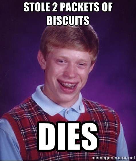 Bad Luck Brian - Stole 2 packets of biscuits Dies