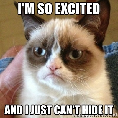 Grumpy Cat  - I'm so excited and I just can't hide it