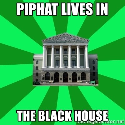 Tipichnuy BNTU - PIPHAT LIVES IN  THE BLACK HOUSE