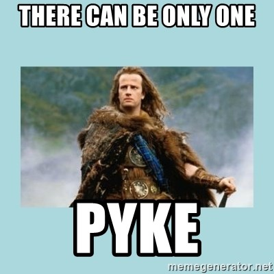 Highlander there can be only one - There Can Be only ONe Pyke