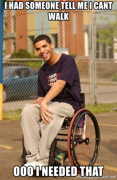 Drake Wheelchair - i had someone tell me i cant walk ooo i needed that