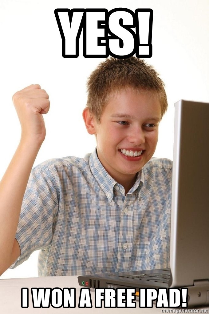 First Day on the internet kid - yes! I won a free iPad!