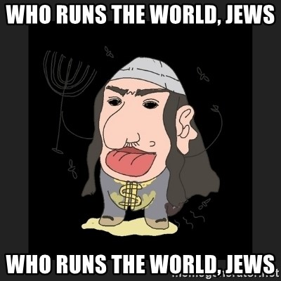 zhidorashka - WHO RUNS THE WORLD, JEWS  WHO RUNS THE WORLD, JEWS