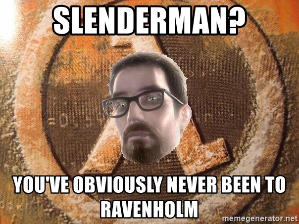 Gordon Freeman - slenderman? You've obviously never been to ravenholm
