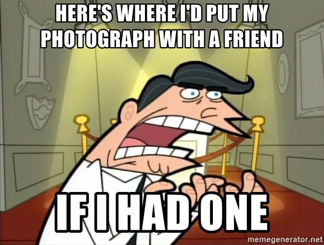 Timmy turner's dad IF I HAD ONE! - here's WHERE I'D PUT my photoGRAPH with A friend if i had one